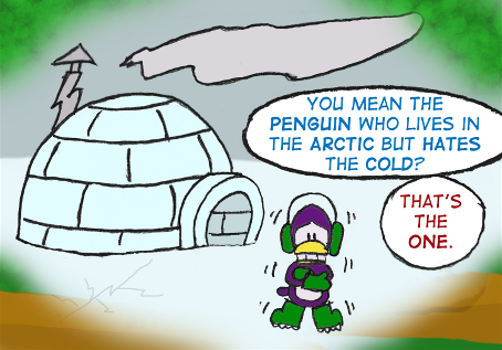 "Skip: ""You mean the penguin who lives in the Arctic but hates the cold?"" Cal: ""That's the one."" A purple penguin shivers outside his igloo, wearing earmuffs, mittens, and boots."