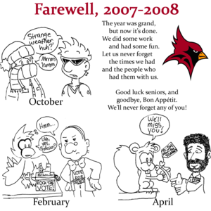 """Farewell, 2007-2008"": The year was grand / but now it's done. / We did some work / and had some fun. / Let us never forget / the times we had / and the people who / had them with us. / Good luck seniors, and goodbye, Bon Appétit. We'll never forget any of you!"