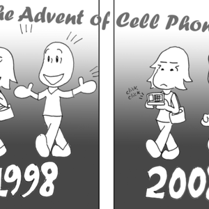 """The Advent of Cell Phones"": Frame 1: ""1998"": A guy and girl walk along, having a lively conversation with one another. Frame 2: ""2008"": A guy and a girl walk along, the girl texting away on her phone while the guy talks on his. Neither looks at the other, and they don't look quite as happy as the 1998 folks."