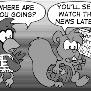 """Cal, looking up from reading the Cardinal Courier: """"Where are you going?"""" Skip, storming by: """"You'll see! Watch the news later."""" He has a suitcase in one hand and a sign in the other that reads 'Squirrels can't vote? That's nuts!'"""